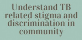 Understand TB related stigma and discrimination in community