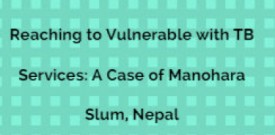 Reaching to Vulnerable with TB Services: A Case of Manohara Slum, Nepal