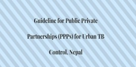 Guideline for Public Private Partnerships (PPPs) for Urban TB Control, Nepal